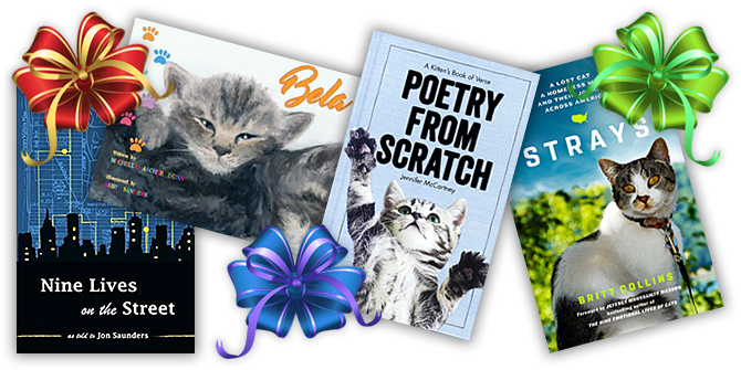 2017 Holiday Reading List: Curl Up with a Good Book About Cats - Nine Lives on the Street by Jon Saunders; Bela by Michelle Ascher Dunn; Poetry from Scratch: A Kitten's Book of Verse by Jennifer McCartney; and Strays by Britt Collins